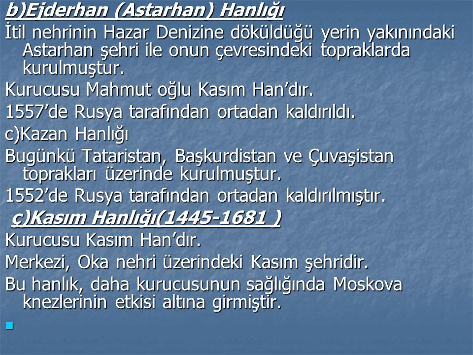 a)Kırım Hanlığı Kurucusu Hacı Giray'dır.O kırım'dan başka, Taman, Kabartay ve Kıpçak bölgelerini de egemenliği altına aldı.1466'da ölümünden sonra oğu