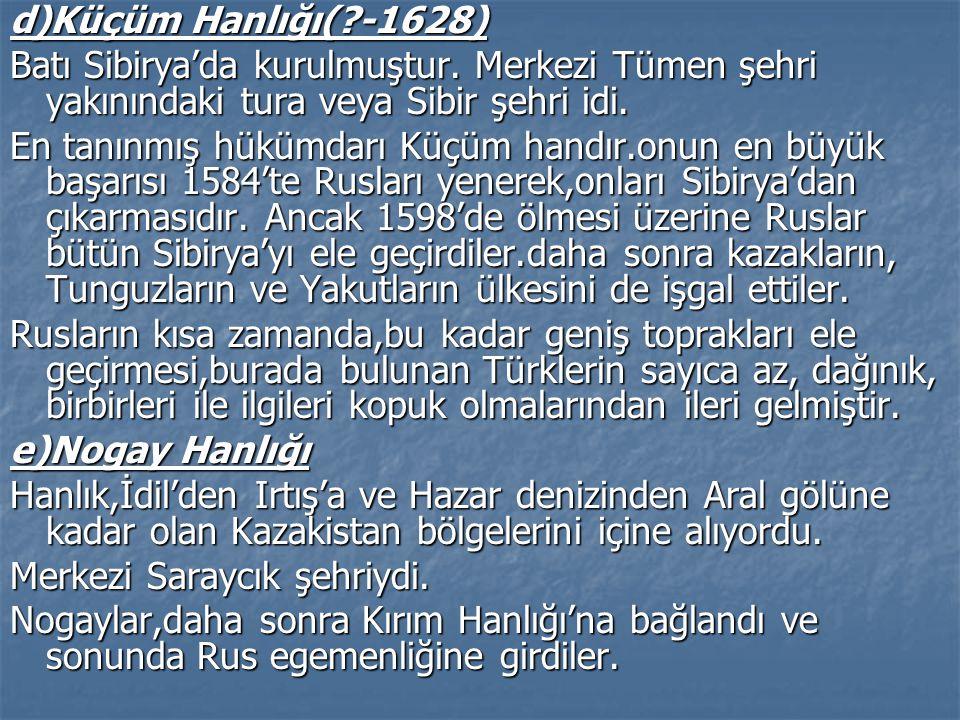 b)Ejderhan (Astarhan) Hanlığı İtil nehrinin Hazar Denizine döküldüğü yerin yakınındaki Astarhan şehri ile onun çevresindeki topraklarda kurulmuştur. K