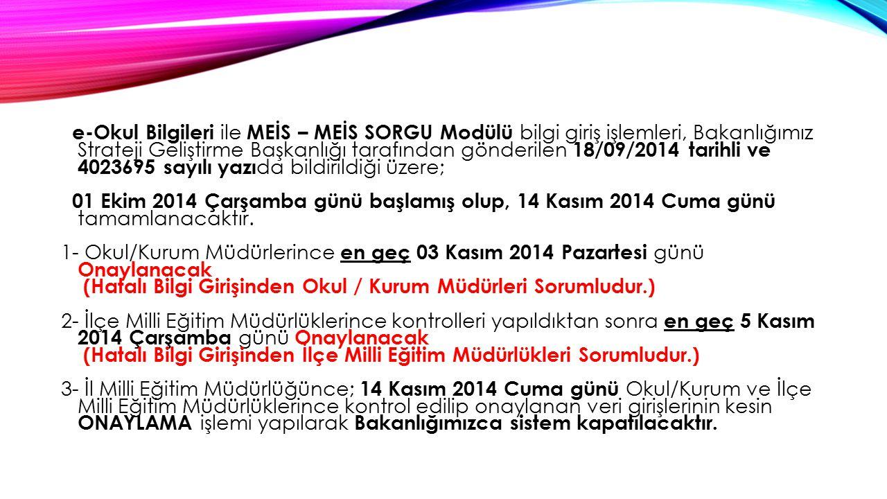 e-Okul Bilgileri ile MEİS – MEİS SORGU Modülü bilgi giriş işlemleri, Bakanlığımız Strateji Geliştirme Başkanlığı tarafından gönderilen 18/09/2014 tari