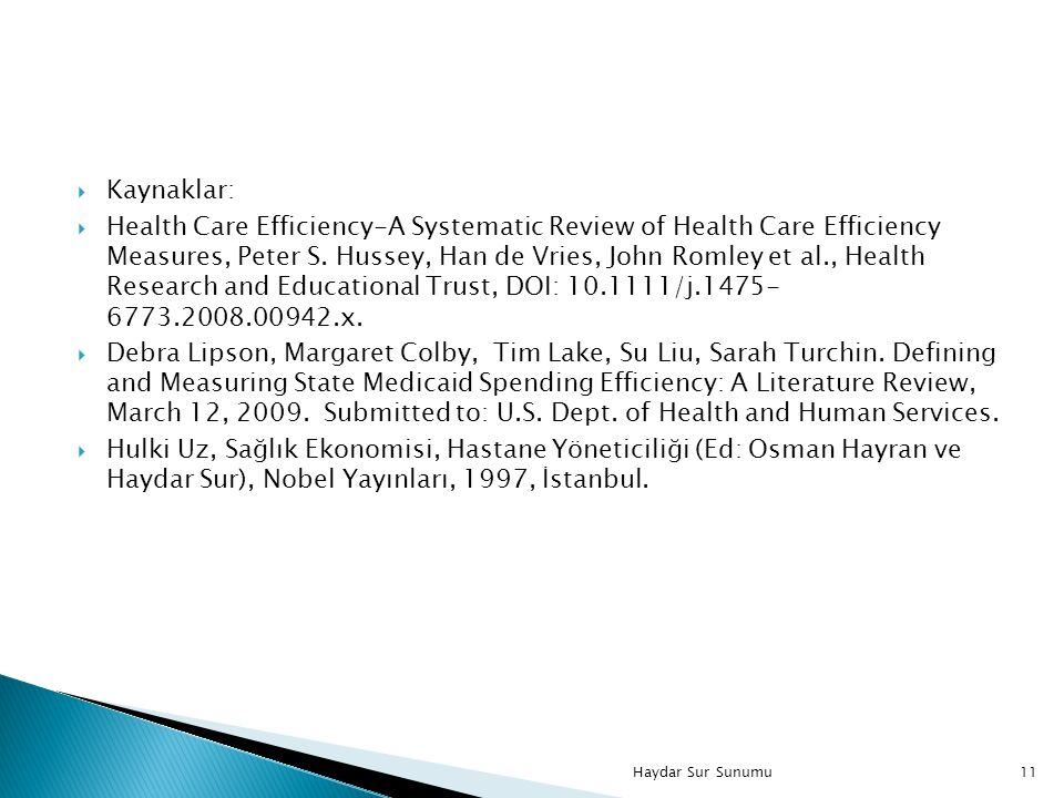  Kaynaklar:  Health Care Efficiency-A Systematic Review of Health Care Efficiency Measures, Peter S. Hussey, Han de Vries, John Romley et al., Healt