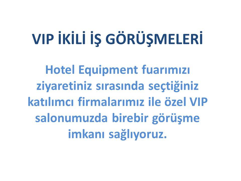 VIP İKİLİ İŞ GÖRÜŞMELERİ Hotel Equipment fuarımızı ziyaretiniz sırasında seçtiğiniz katılımcı firmalarımız ile özel VIP salonumuzda birebir görüşme imkanı sağlıyoruz.