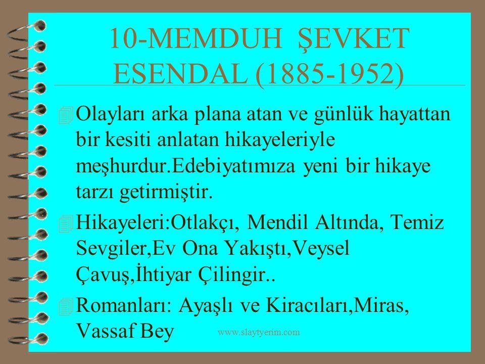 www.slaytyerim.com 10-MEMDUH ŞEVKET ESENDAL (1885-1952) 4 Olayları arka plana atan ve günlük hayattan bir kesiti anlatan hikayeleriyle meşhurdur.Edebi