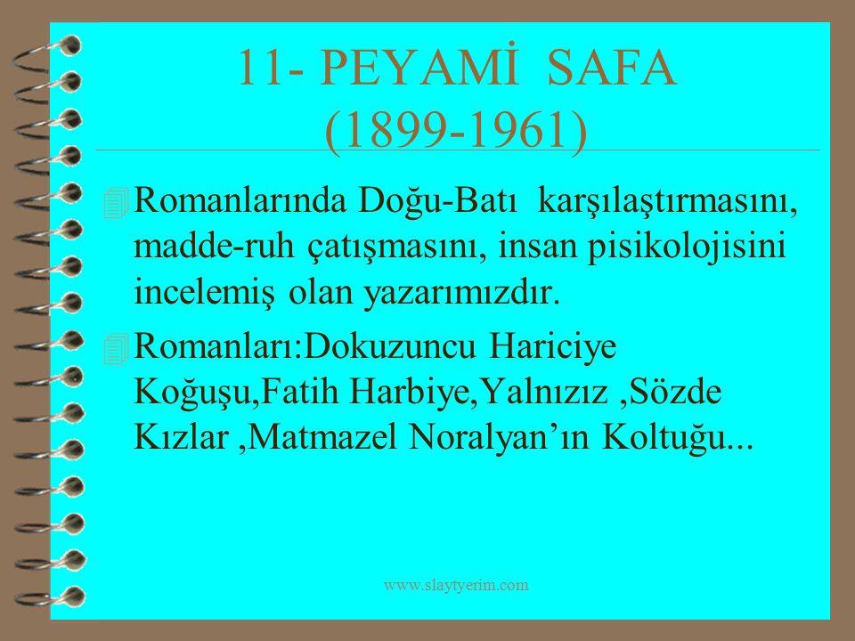 www.slaytyerim.com 11-PEYAMİ SAFA (1899-1961) 4 Romanlarında Doğu-Batı karşılaştırmasını, madde-ruh çatışmasını, insan pisikolojisini incelemiş olan y