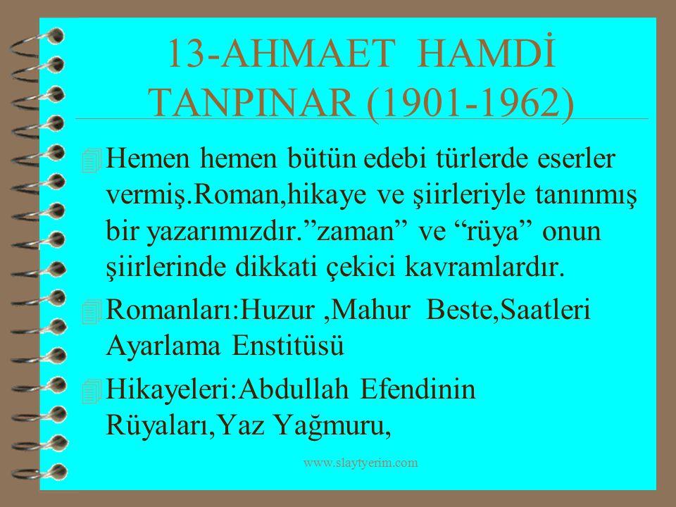 www.slaytyerim.com 13-AHMAET HAMDİ TANPINAR (1901-1962) 4 Hemen hemen bütün edebi türlerde eserler vermiş.Roman,hikaye ve şiirleriyle tanınmış bir yaz