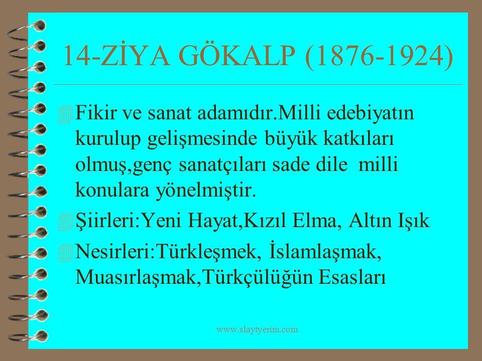 www.slaytyerim.com 14-ZİYA GÖKALP (1876-1924) 4 Fikir ve sanat adamıdır.Milli edebiyatın kurulup gelişmesinde büyük katkıları olmuş,genç sanatçıları s