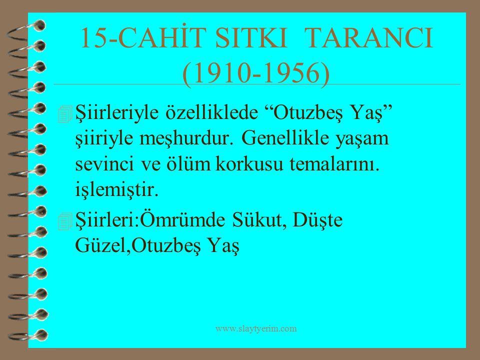 """www.slaytyerim.com 15-CAHİT SITKI TARANCI (1910-1956) 4 Şiirleriyle özelliklede """"Otuzbeş Yaş"""" şiiriyle meşhurdur. Genellikle yaşam sevinci ve ölüm kor"""
