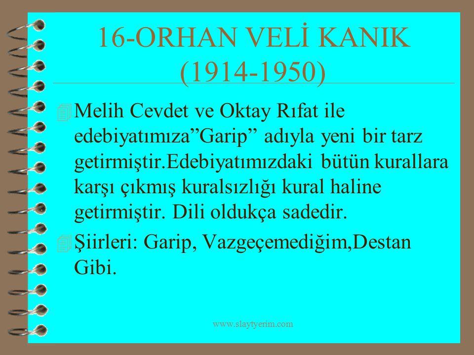 """www.slaytyerim.com 16-ORHAN VELİ KANIK (1914-1950) 4 Melih Cevdet ve Oktay Rıfat ile edebiyatımıza""""Garip"""" adıyla yeni bir tarz getirmiştir.Edebiyatımı"""