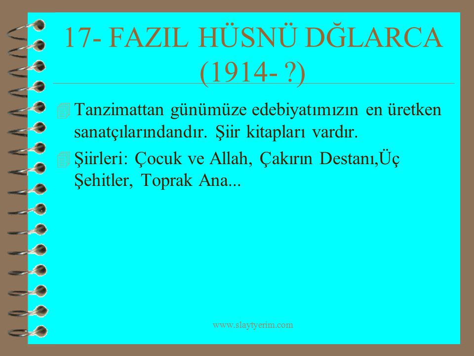 www.slaytyerim.com 17- FAZIL HÜSNÜ DĞLARCA (1914- ?) 4 Tanzimattan günümüze edebiyatımızın en üretken sanatçılarındandır. Şiir kitapları vardır. 4 Şii
