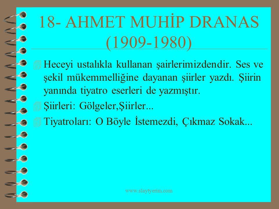 www.slaytyerim.com 18- AHMET MUHİP DRANAS (1909-1980) 4 Heceyi ustalıkla kullanan şairlerimizdendir. Ses ve şekil mükemmelliğine dayanan şiirler yazdı