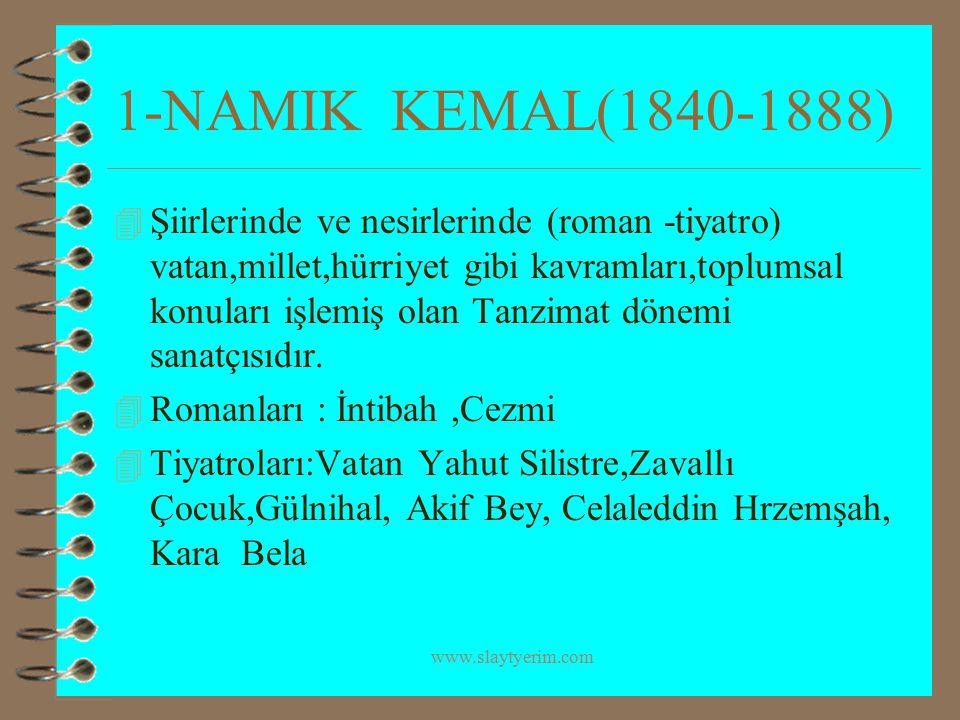 www.slaytyerim.com 1-NAMIK KEMAL(1840-1888) 4 Şiirlerinde ve nesirlerinde (roman -tiyatro) vatan,millet,hürriyet gibi kavramları,toplumsal konuları iş