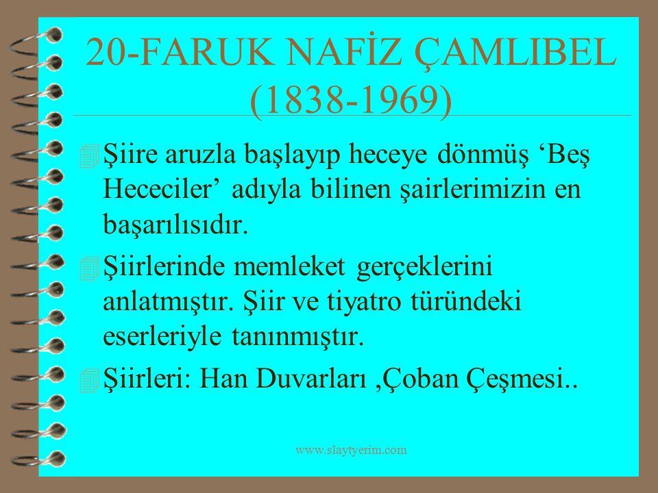 www.slaytyerim.com 20-FARUK NAFİZ ÇAMLIBEL (1838-1969) 4 Şiire aruzla başlayıp heceye dönmüş 'Beş Hececiler' adıyla bilinen şairlerimizin en başarılıs