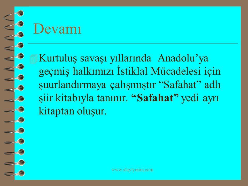"""www.slaytyerim.com Devamı 4 Kurtuluş savaşı yıllarında Anadolu'ya geçmiş halkımızı İstiklal Mücadelesi için şuurlandırmaya çalışmıştır """"Safahat"""" adlı"""