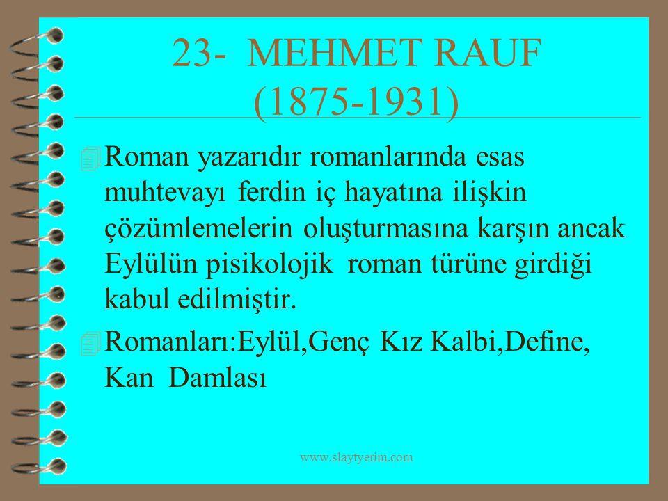 www.slaytyerim.com 23- MEHMET RAUF (1875-1931) 4 Roman yazarıdır romanlarında esas muhtevayı ferdin iç hayatına ilişkin çözümlemelerin oluşturmasına k