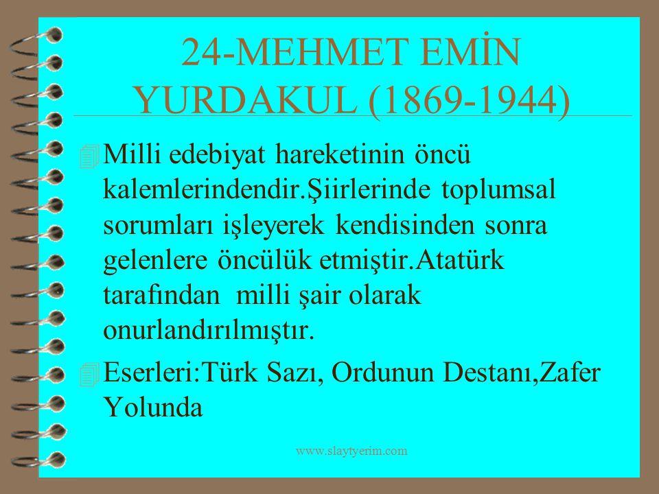 www.slaytyerim.com 24-MEHMET EMİN YURDAKUL (1869-1944) 4 Milli edebiyat hareketinin öncü kalemlerindendir.Şiirlerinde toplumsal sorumları işleyerek ke