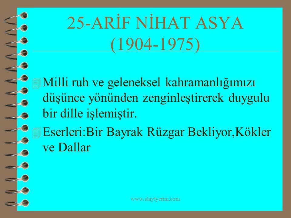 www.slaytyerim.com 25-ARİF NİHAT ASYA (1904-1975) 4 Milli ruh ve geleneksel kahramanlığımızı düşünce yönünden zenginleştirerek duygulu bir dille işlem