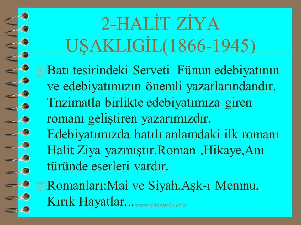 www.slaytyerim.com 3-TEVFİK FİKRET (1867-1915) 4 Serveti Fünun döneminin büyük şairi olup, edebiyatımıza yenilikler getirmiştir.Şiirlerinde hürriyet, yurtseverlik,Batılılaşma konularını işlemiştir.