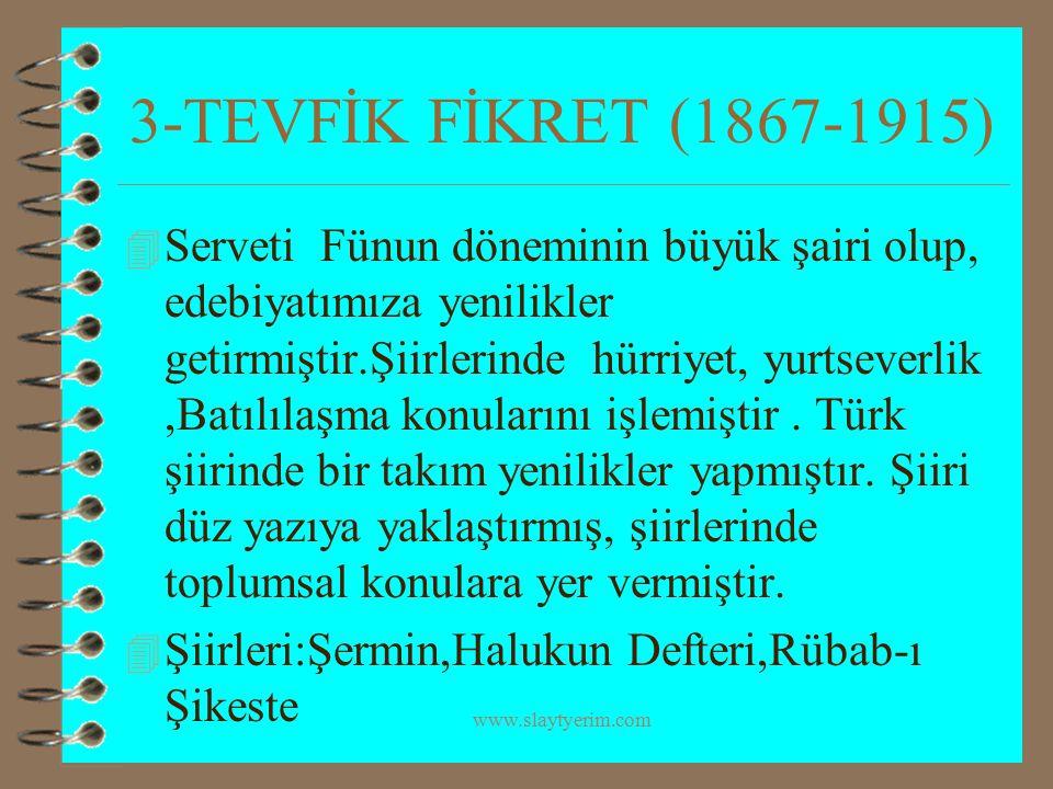 www.slaytyerim.com 3-TEVFİK FİKRET (1867-1915) 4 Serveti Fünun döneminin büyük şairi olup, edebiyatımıza yenilikler getirmiştir.Şiirlerinde hürriyet,