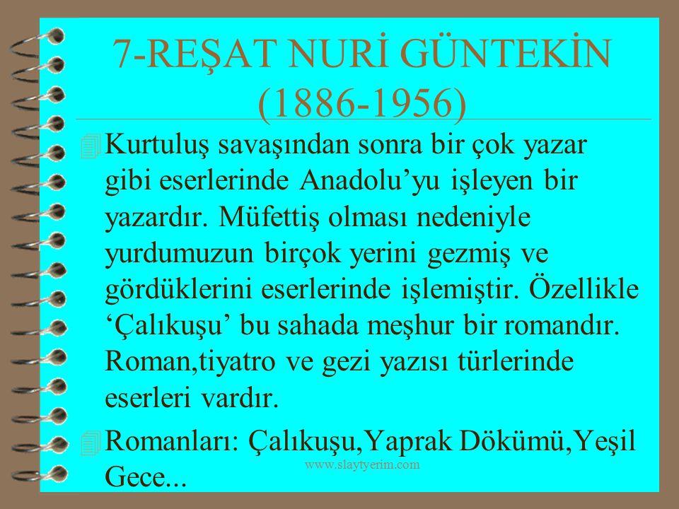 www.slaytyerim.com 7-REŞAT NURİ GÜNTEKİN (1886-1956) 4 Kurtuluş savaşından sonra bir çok yazar gibi eserlerinde Anadolu'yu işleyen bir yazardır. Müfet