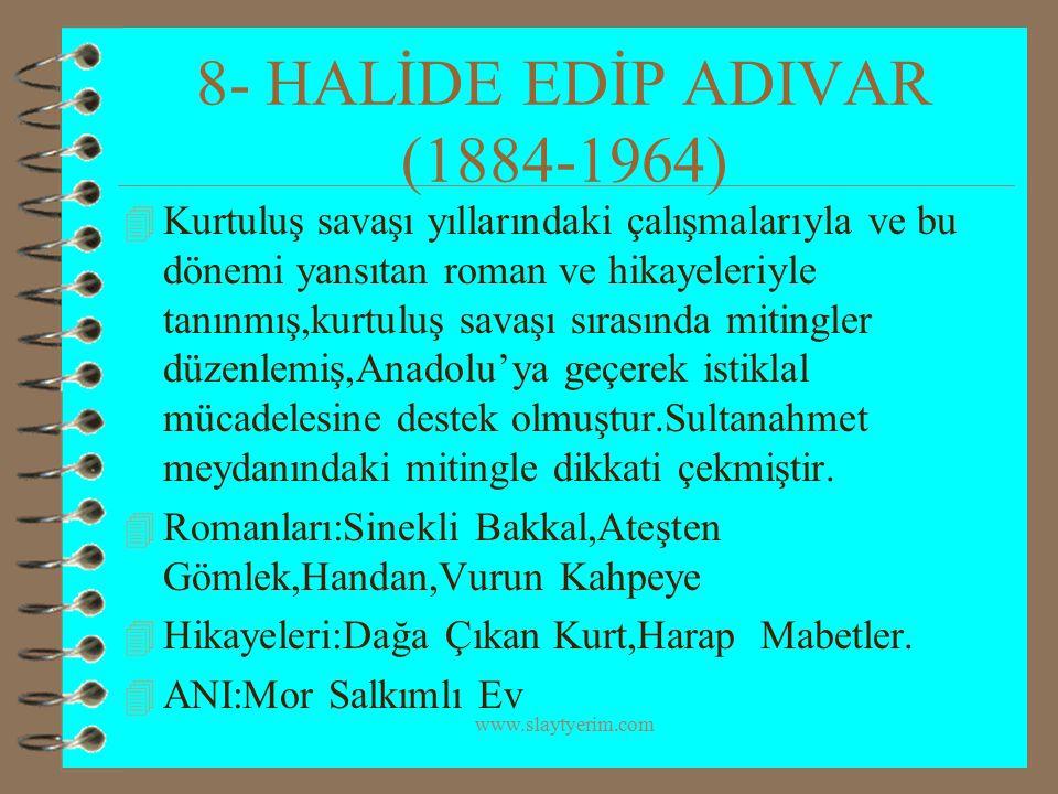 www.slaytyerim.com 8- HALİDE EDİP ADIVAR (1884-1964) 4 Kurtuluş savaşı yıllarındaki çalışmalarıyla ve bu dönemi yansıtan roman ve hikayeleriyle tanınm