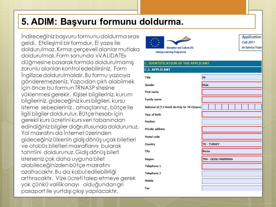 5. ADIM: Başvuru formunu doldurma. İndireceğiniz başvuru formunu doldurma sırası geldi. Etkileşimli bir formdur. El yazısı ile doldurulmaz. Kırmızı çe