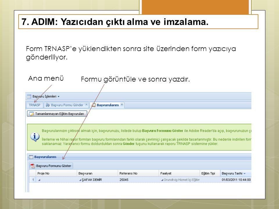 7. ADIM: Yazıcıdan çıktı alma ve imzalama. Form TRNASP'e yüklendikten sonra site üzerinden form yazıcıya gönderiliyor. Ana menü Formu görüntüle ve son