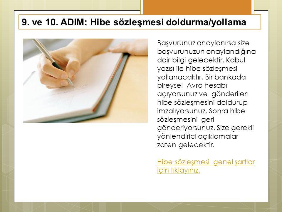 9. ve 10. ADIM: Hibe sözleşmesi doldurma/yollama Başvurunuz onaylanırsa size başvurunuzun onaylandığına dair bilgi gelecektir. Kabul yazısı ile hibe s