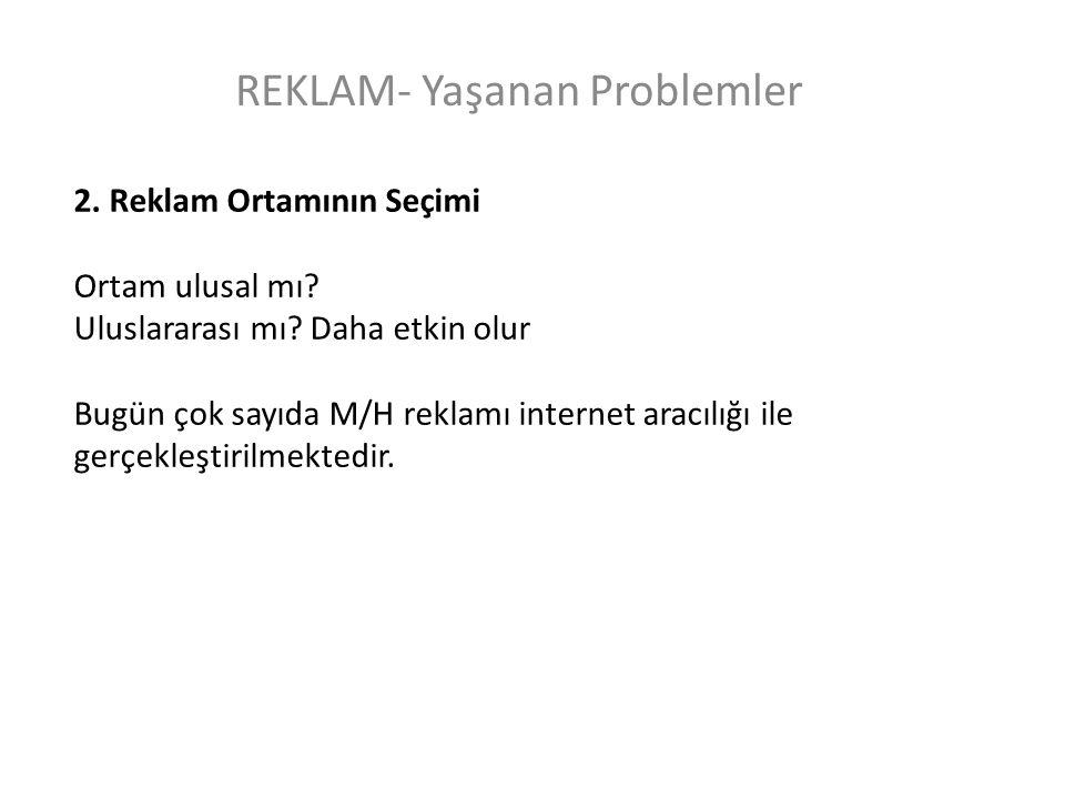 REKLAM- Yaşanan Problemler 2.Reklam Ortamının Seçimi Ortam ulusal mı.