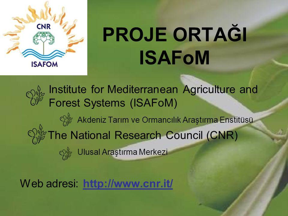 PROJE ORTAĞI ISAFoM Institute for Mediterranean Agriculture and Forest Systems (ISAFoM) Akdeniz Tarım ve Ormancılık Araştırma Enstitüsü The National R
