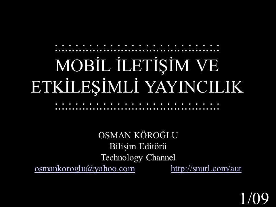 OSMAN KÖROĞLU Bilişim Editörü Technology Channel osmankoroglu@yahoo.comosmankoroglu@yahoo.com http://snurl.com/authttp://snurl.com/aut :.:.:.:.:.:.:.: