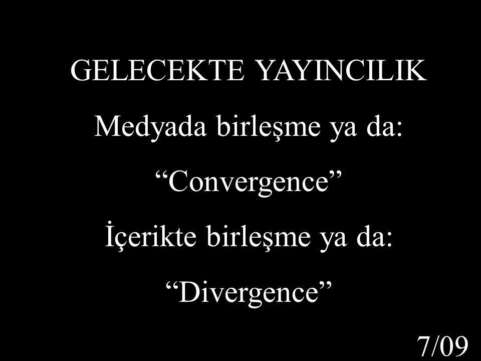 """7/09 GELECEKTE YAYINCILIK Medyada birleşme ya da: """"Convergence"""" İçerikte birleşme ya da: """"Divergence"""""""