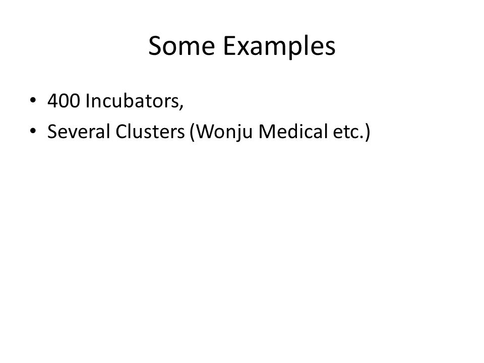Some Examples 400 Incubators, Several Clusters (Wonju Medical etc.)