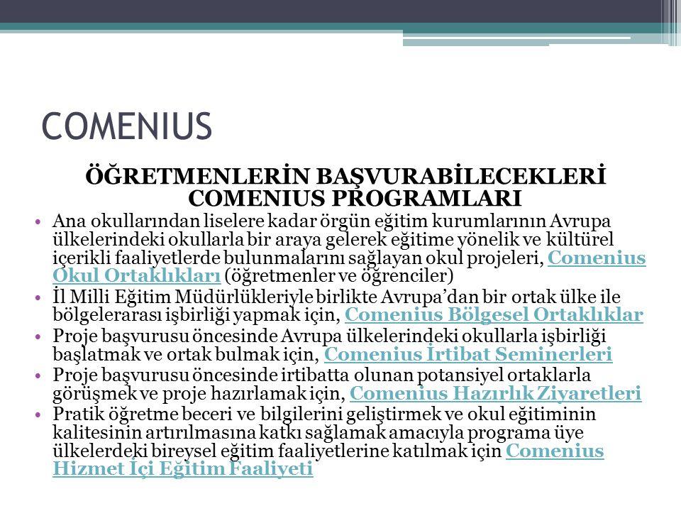 COMENIUS ÖĞRETMENLERİN BAŞVURABİLECEKLERİ COMENIUS PROGRAMLARI Ana okullarından liselere kadar örgün eğitim kurumlarının Avrupa ülkelerindeki okullarl