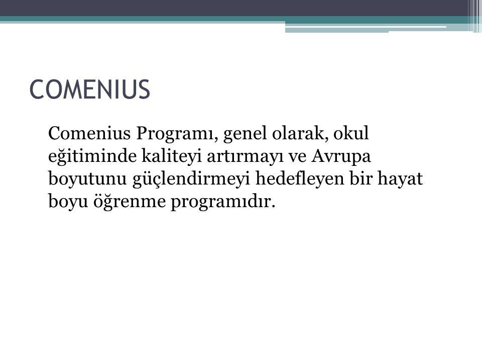 COMENIUS Comenius Programı, genel olarak, okul eğitiminde kaliteyi artırmayı ve Avrupa boyutunu güçlendirmeyi hedefleyen bir hayat boyu öğrenme progra
