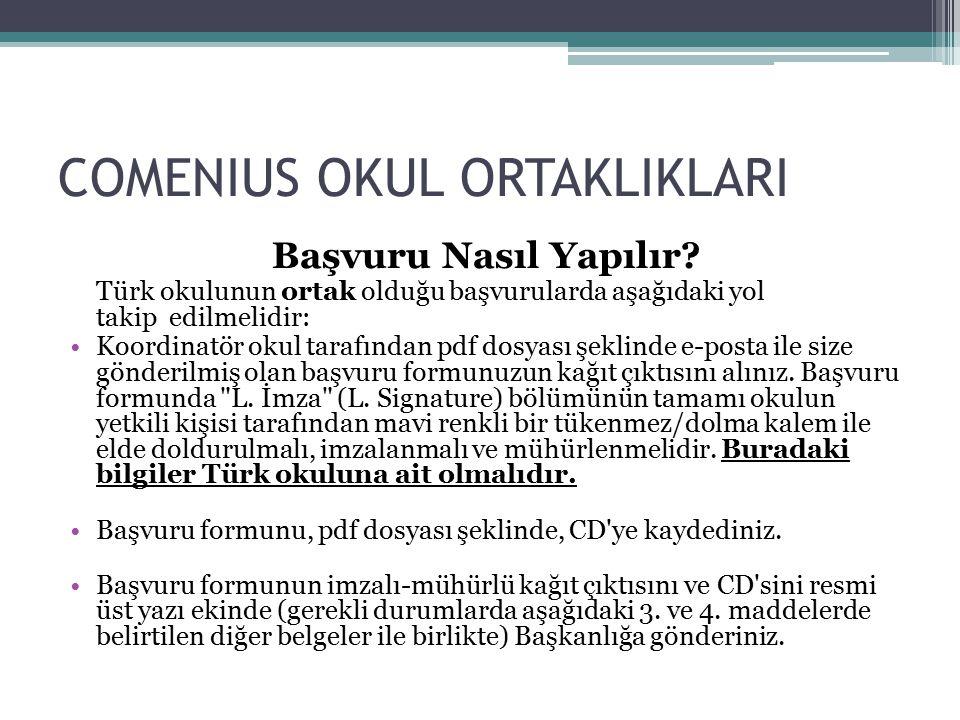 COMENIUS OKUL ORTAKLIKLARI Başvuru Nasıl Yapılır? Türk okulunun ortak olduğu başvurularda aşağıdaki yol takip edilmelidir: Koordinatör okul tarafından