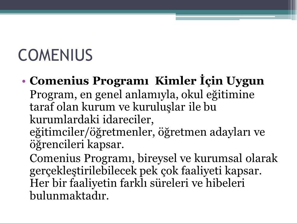 COMENIUS Comenius Programı Kimler İçin Uygun Program, en genel anlamıyla, okul eğitimine taraf olan kurum ve kuruluşlar ile bu kurumlardaki idareciler
