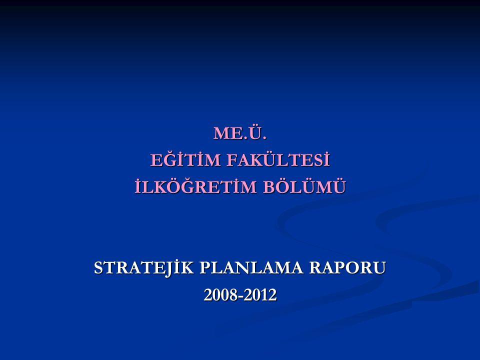 ME.Ü. EĞİTİM FAKÜLTESİ İLKÖĞRETİM BÖLÜMÜ STRATEJİK PLANLAMA RAPORU 2008-2012