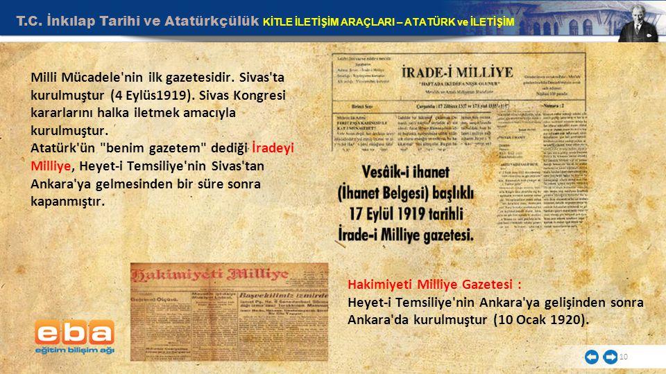 T.C. İnkılap Tarihi ve Atatürkçülük KİTLE İLETİŞİM ARAÇLARI – ATATÜRK ve İLETİŞİM 10 Milli Mücadele'nin ilk gazetesidir. Sivas'ta kurulmuştur (4 Eylüs