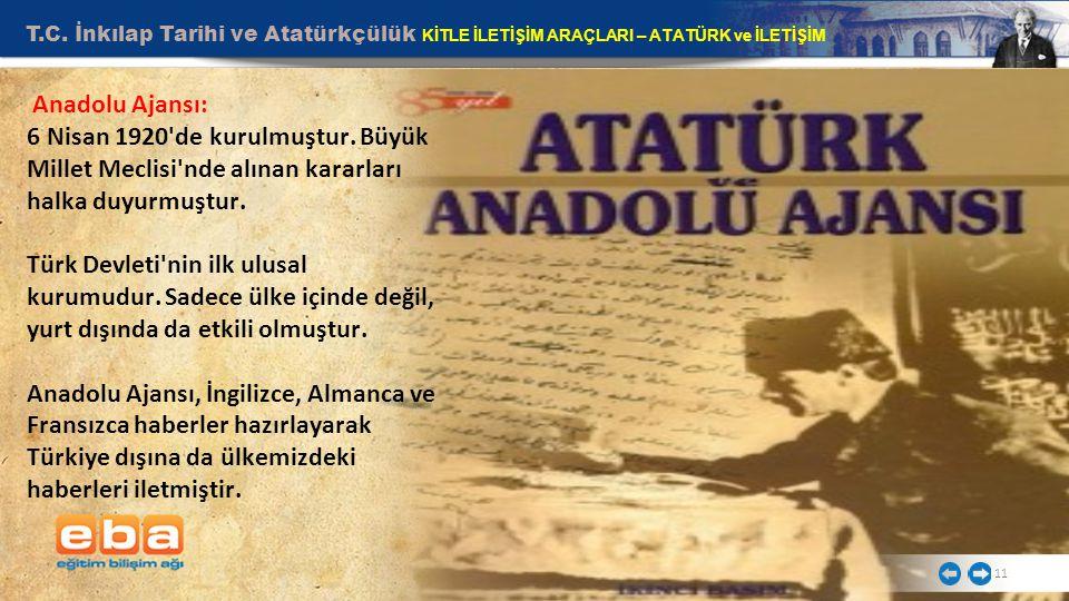 T.C. İnkılap Tarihi ve Atatürkçülük KİTLE İLETİŞİM ARAÇLARI – ATATÜRK ve İLETİŞİM 11 Anadolu Ajansı: 6 Nisan 1920'de kurulmuştur. Büyük Millet Meclisi