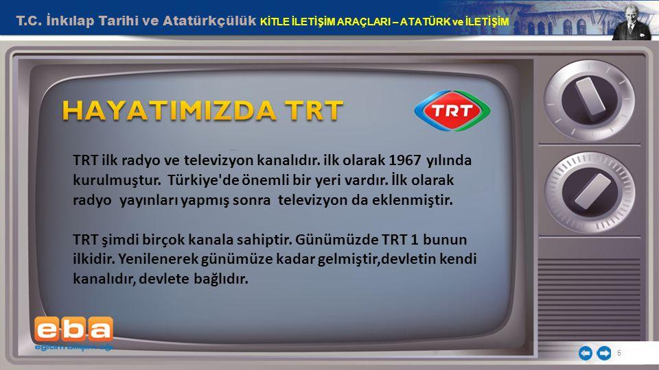 T.C. İnkılap Tarihi ve Atatürkçülük KİTLE İLETİŞİM ARAÇLARI – ATATÜRK ve İLETİŞİM 6 TRT ilk radyo ve televizyon kanalıdır. ilk olarak 1967 yılında kur