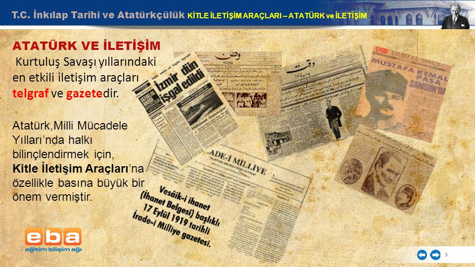 T.C. İnkılap Tarihi ve Atatürkçülük KİTLE İLETİŞİM ARAÇLARI – ATATÜRK ve İLETİŞİM 9 Atatürk,Milli Mücadele Yılları'nda halkı bilinçlendirmek için, Kit