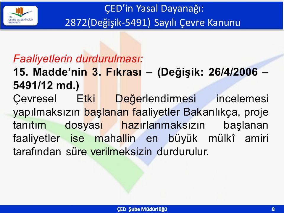 ÇED Şube Müdürlüğü 8 Faaliyetlerin durdurulması: 15. Madde'nin 3. Fıkrası – (Değişik: 26/4/2006 – 5491/12 md.) Çevresel Etki Değerlendirmesi incelemes