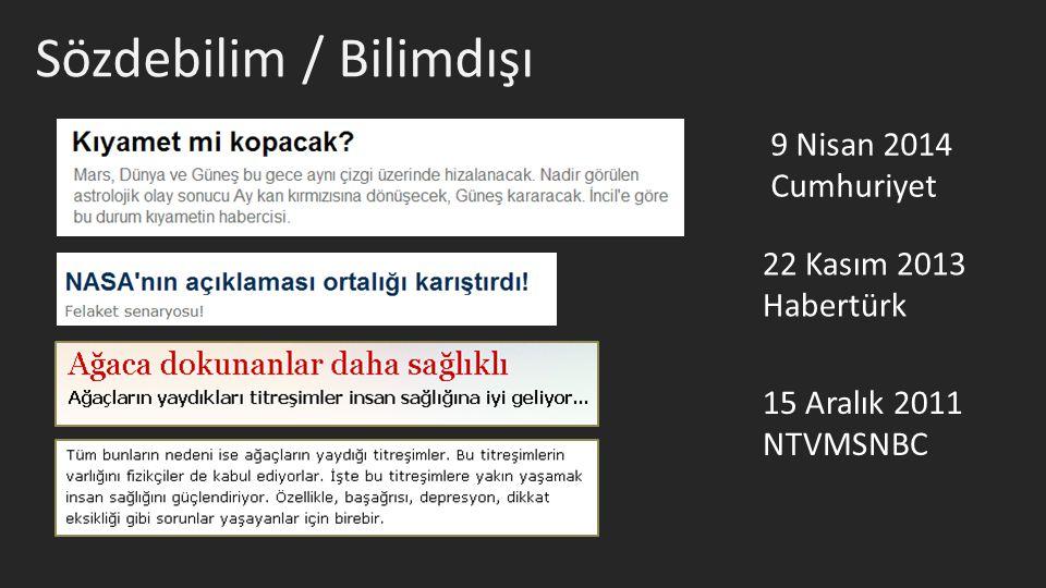 9 Nisan 2014 Cumhuriyet 22 Kasım 2013 Habertürk 15 Aralık 2011 NTVMSNBC Sözdebilim / Bilimdışı