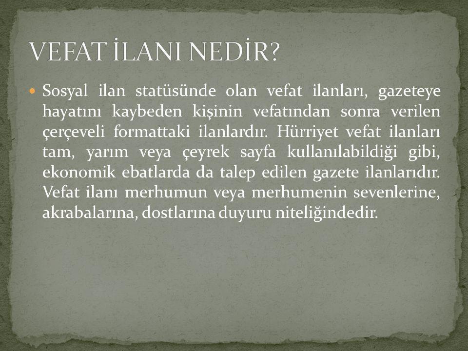 Sosyal ilan statüsünde olan vefat ilanları, gazeteye hayatını kaybeden kişinin vefatından sonra verilen çerçeveli formattaki ilanlardır.