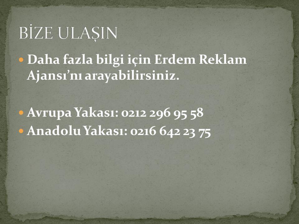 Daha fazla bilgi için Erdem Reklam Ajansı'nı arayabilirsiniz. Avrupa Yakası: 0212 296 95 58 Anadolu Yakası: 0216 642 23 75