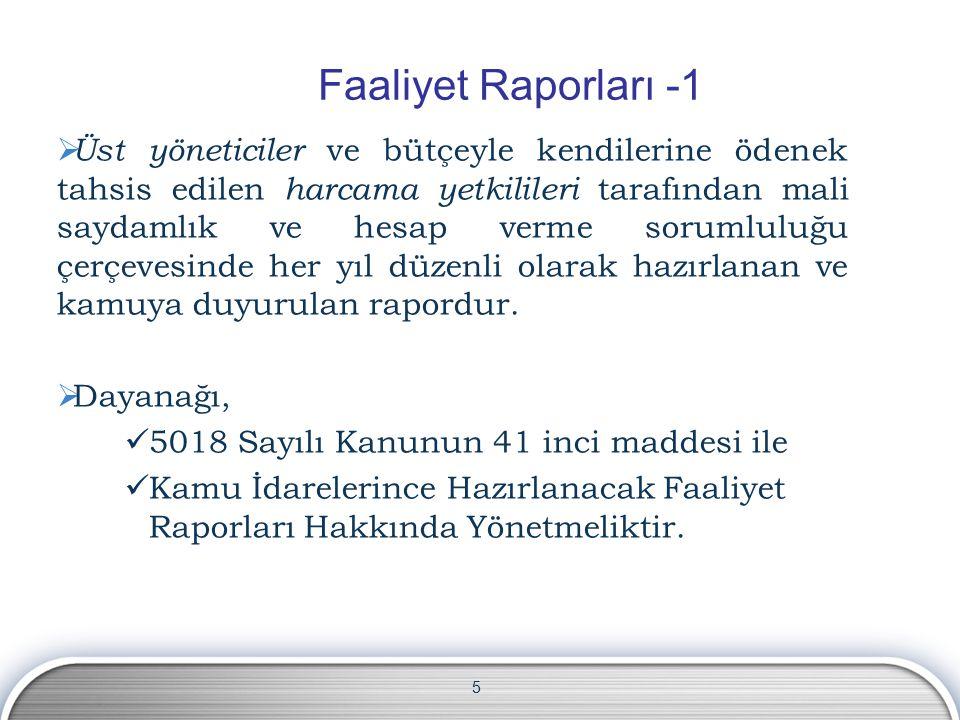 5 Faaliyet Raporları -1  Üst yöneticiler ve bütçeyle kendilerine ödenek tahsis edilen harcama yetkilileri tarafından mali saydamlık ve hesap verme sorumluluğu çerçevesinde her yıl düzenli olarak hazırlanan ve kamuya duyurulan rapordur.