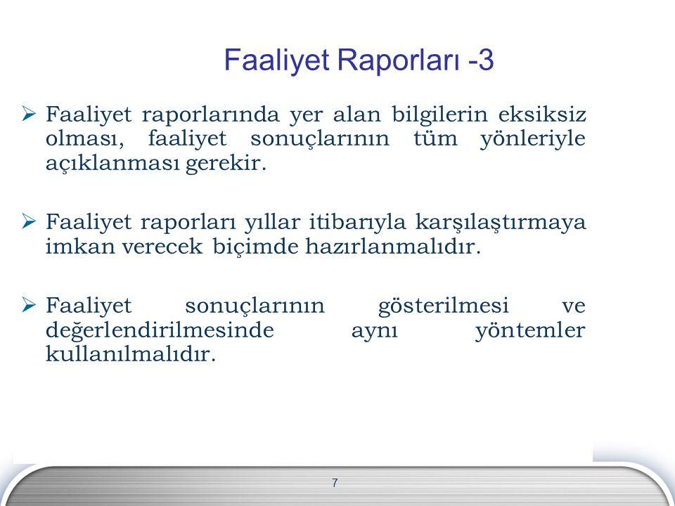 7  Faaliyet raporlarında yer alan bilgilerin eksiksiz olması, faaliyet sonuçlarının tüm yönleriyle açıklanması gerekir.  Faaliyet raporları yıllar i