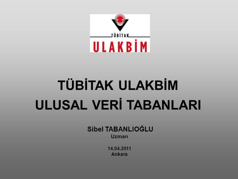 Sibel TABANLIOĞLU Uzman 14.04.2011 Ankara TÜBİTAK ULAKBİM ULUSAL VERİ TABANLARI