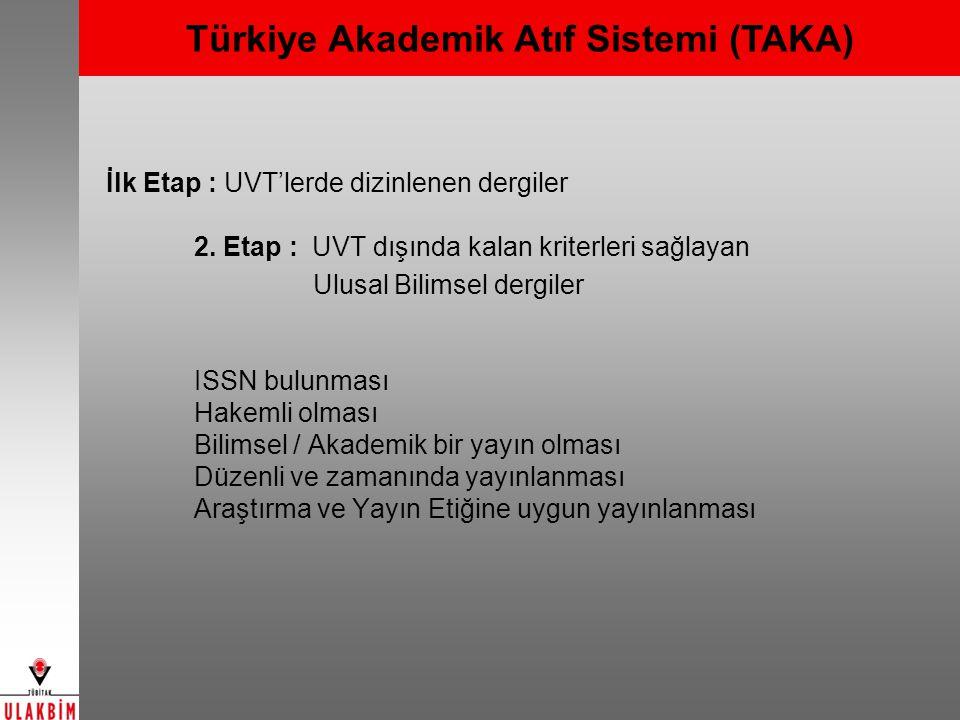 Türkiye Akademik Atıf Sistemi (TAKA) İlk Etap : UVT'lerde dizinlenen dergiler 2. Etap : UVT dışında kalan kriterleri sağlayan Ulusal Bilimsel dergiler
