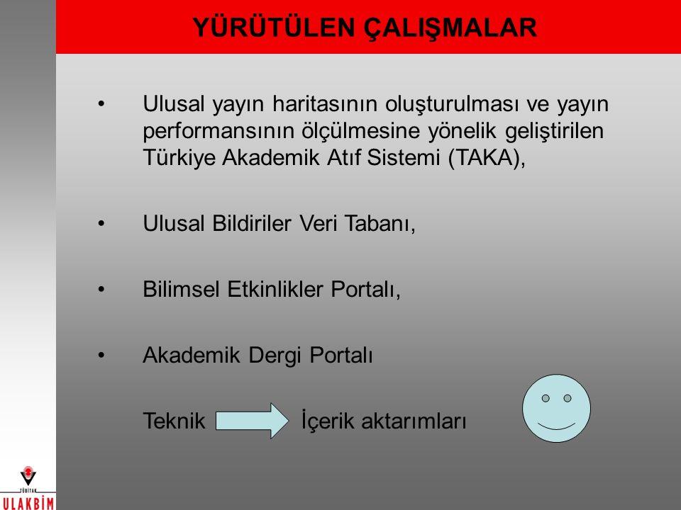 YÜRÜTÜLEN ÇALIŞMALAR Ulusal yayın haritasının oluşturulması ve yayın performansının ölçülmesine yönelik geliştirilen Türkiye Akademik Atıf Sistemi (TA