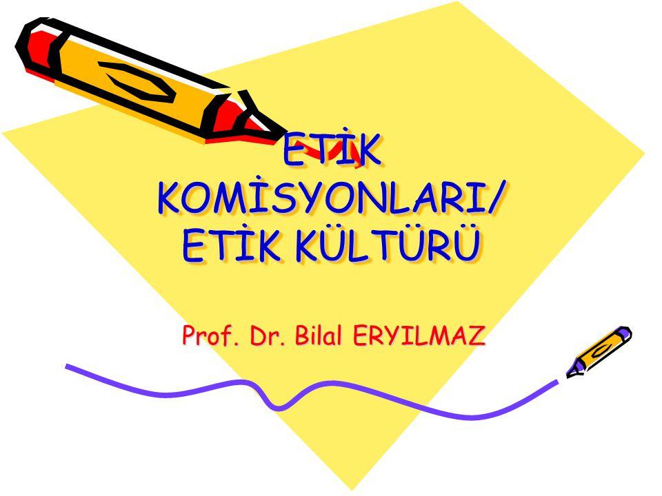 ETİK KOMİSYONLARI/ ETİK KÜLTÜRÜ Prof. Dr. Bilal ERYILMAZ